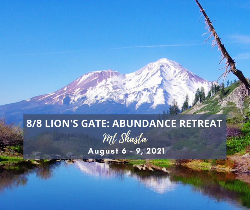8/8 Lion's Gate: Nature of Abundance Retreat in Mt Shasta