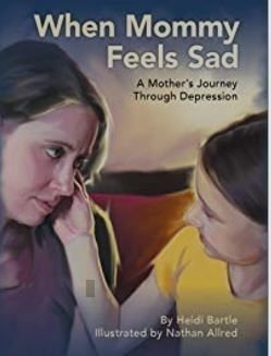 When Mommy Feels Sad: A Mother's Journey Through Depression