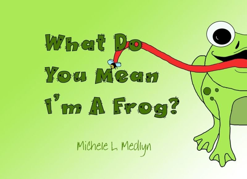 What Do You Mean I'm A Frog?