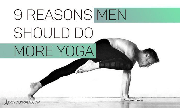 9 Reasons Men Should Do More Yoga