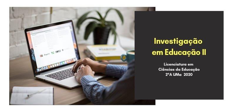INVESTIGAÇÃO EM EDUCAÇÃO II (2019-2020)