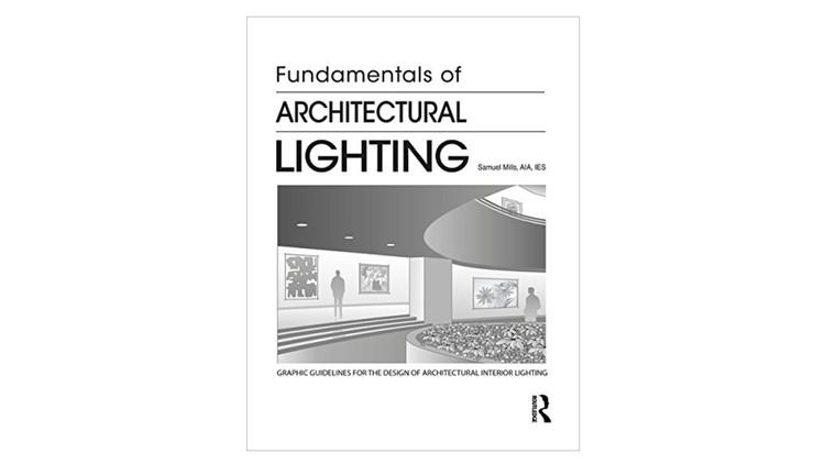 Fundamentos de Iluminação Arquitetônica / Samuel Mills.  Imagem via Amazon