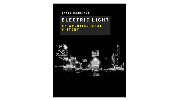 Electric Light: An Architectural History / Sandy Isenstadt.  Imagem via Amazon
