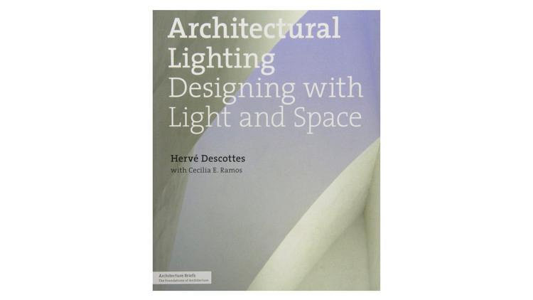 Iluminação Arquitetônica: Projetando com Luz e Espaço / Hervé Descottes, Cecilia Ramos.  Imagem via Amazon