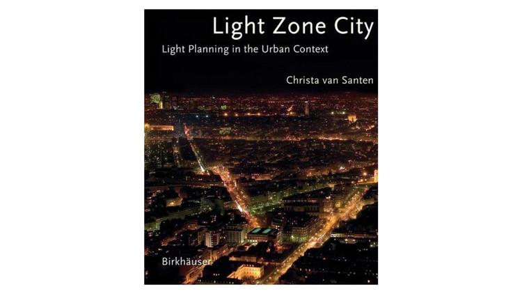 Light Zone City: Light Planning no Urban Context / Christa van Santen.  Imagem via Amazon
