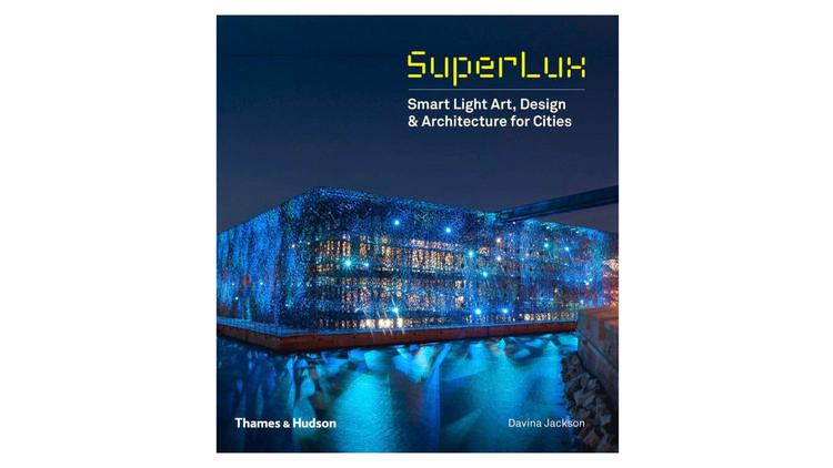 SuperLux: Smart Light Art, Design & Architecture for Cities / Davina Jackson.  Imagem via Amazon