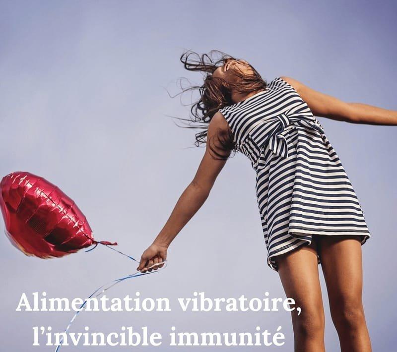 Alimentation Vibratoire, l'invincible immunité