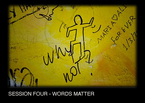SESSION FOUR - WORDS MATTER