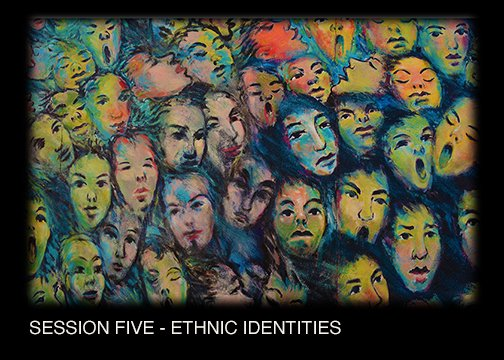 SESSION FIVE - ETHNIC IDENTITIES
