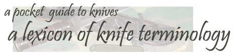 A lexicon of knife terminology.
