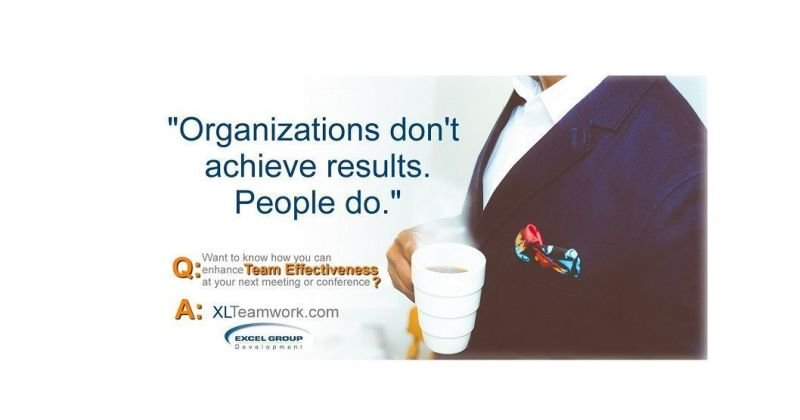 """""""Organizations don't achieve results. People do. That's why we focus on building team effectiveness."""""""